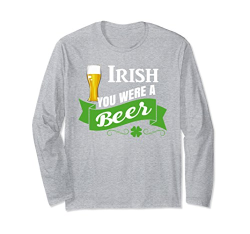 Unisex Irish You Were a Beer Long Sleeve T-Shirt Ale Novelty Pun Small Heather Grey (Sleeve Were Beer Long)