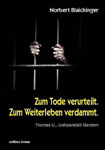 Zum Tode verurteilt. Zum Weiterleben verdammt.: Thomas U., Justizanstalt Garsten