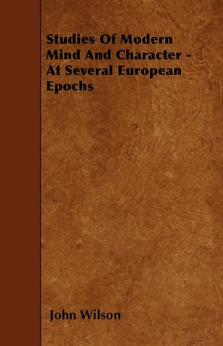 Studies Of Modern Mind And Character - At Several European Epochs PDF