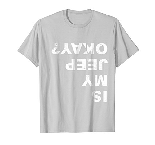Is My Jeep Okay? Funny T Shirt