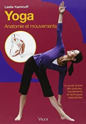 Yoga : Anatomie et mouvements Un guide illustré des postures, mouvements et techniques respiratoires