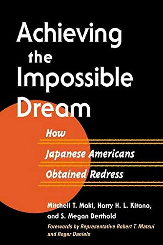 Achieving The Impossible Dream How Japanese Americans Obtained Redress Asian American Experience Maki Mitchell T Kitano Harry H Berthold S Megan 9780252067648 Amazon Com Books