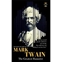 MARK TWAIN: The greatest humorist America has produced. The Entire Life Story (GREAT BIOGRAPHIES Book 1)