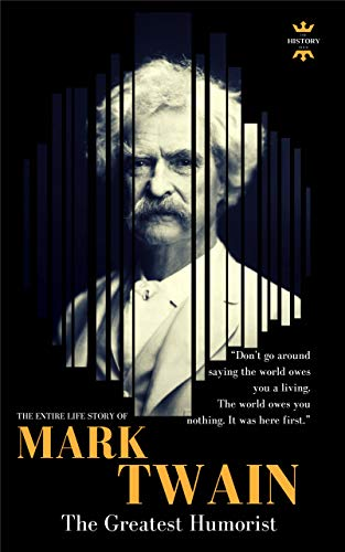 MARK TWAIN: The greatest humorist America has produced  The Entire Life  Story (GREAT BIOGRAPHIES Book 1)