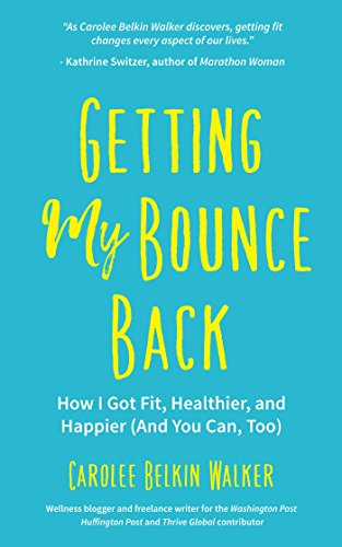Getting My Bounce Back: How I Got Fit, Healthier, and Happier (And You Can, Too)