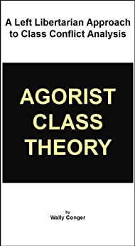 Agorist Class Theory by [Conger, Wally]