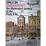 img - for Only in Bridgeport: An Illustrated History of the Park City by Lennie Grimaldi (1986-07-03) book / textbook / text book