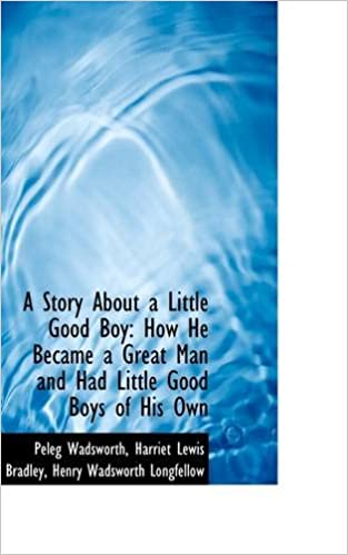 Book A Story About a Little Good Boy: How He Became a Great Man and Had Little Good Boys of His Own
