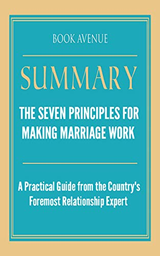 Summary of The Seven Principles for Making Marriage Work: A Practical Guide from the Country's Foremost Relationship Expert