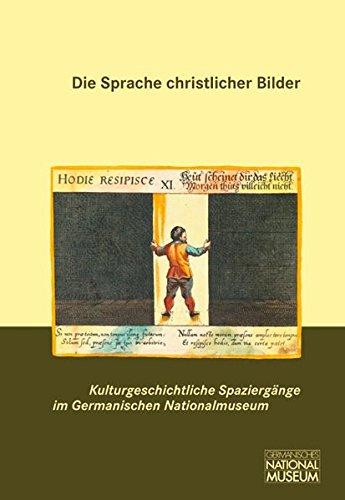 Die Sprache christlicher Bilder (Kulturgeschichtliche Spaziergänge im Germanischen Nationalmuseum)