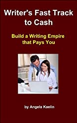 Writer's Fast Track to Cash:  Build a Writing Empire that Pays You (English Edition)