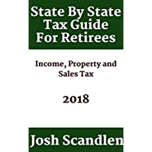 State By State Guide To Taxes For Retirees: How Does Your State Hold Up in Income, Sales and Property Tax?