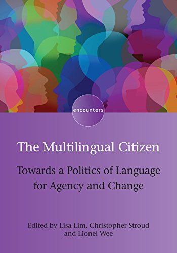 The Multilingual Citizen: Towards a Politics of Language for Agency and Change (Encounters) by Multilingual Matters