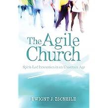 The Agile Church: Spirit-Led Innovation in an Uncertain Age