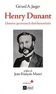 Henry Dunant, l'homme qui inventa le droit humanitaire : biographie, Jaeger, Gérard A.