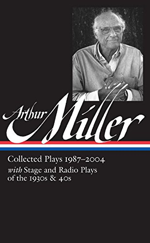Arthur Miller: Collected Plays 1987-2004 (LOA #261) (Library of America)