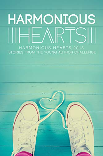 Harmonious Hearts 2015 - Stories from the Young Author Challenge (Harmony Ink Press - Young Author Challenge Book 2)