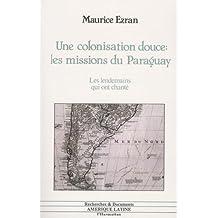 Une colonisation douce:les missions du Paraguay