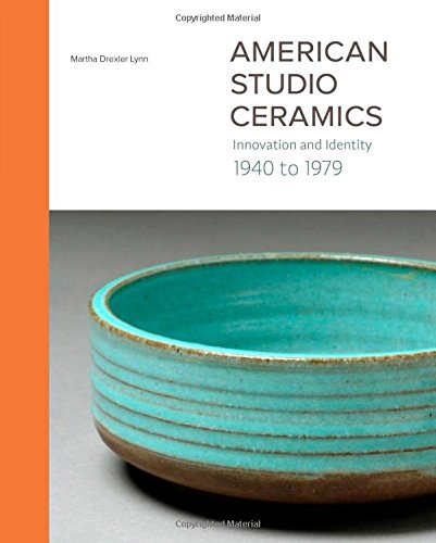American Studio Ceramics: Innovation and Identity, 1940 to 1979 by Yale University Press