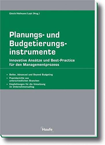 Planungs- und Budgetierungsinstrumente. Innovative Ansätze und Best-Practice für den Managementprozess