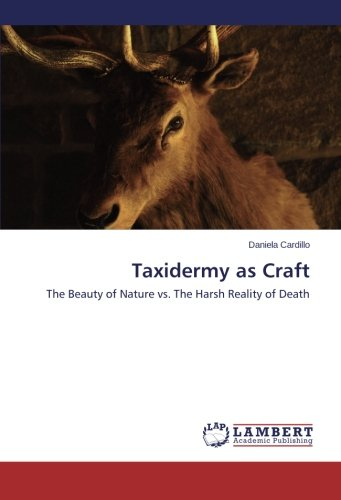 Download Taxidermy as Craft: The Beauty of Nature vs. The Harsh Reality of Death PDF ePub book