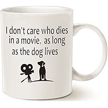 MAUAG Funny Dog Coffee Mug for Dog Lovers - I don't care who dies in a movie, as long as the dog lives - Ceramic Fun Cute Dog Cup White, 11 Oz by LaTazas