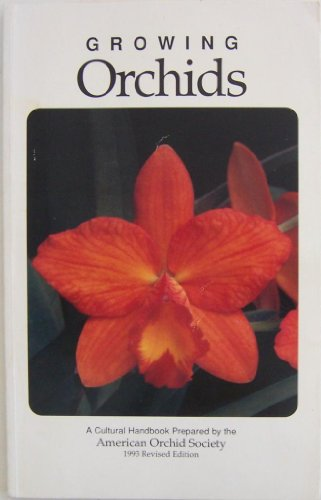 Growing Orchids  A Cultural Handbook Prepared By The American Orchid Society  1993 Revised Edition