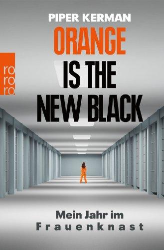 Orange Is the New Black: Mein Jahr im Frauenknast von Piper Kerman