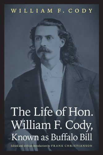 The Life of Hon. William F. Cody, Known as Buffalo Bill (The Papers of William F.