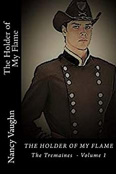 The Holder of My Flame (The Tremaines Book 1) by [Vaughn, Nancy]
