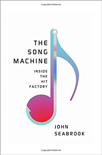 The Song Machine: Inside the Hit Factory: John Seabrook