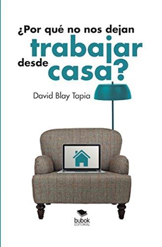 Descargar Libro ¿por Qué No Nos Dejan Trabajar Desde Casa? David Blay
