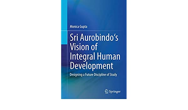 Sri Aurobindos Vision of Integral Human Development ...