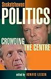 Saskatchewan Politics, , 0889772347