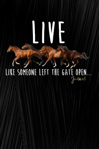 Live Like Someone Left The Gate Open Journal: Horse Lover Journal: 120 Page 6