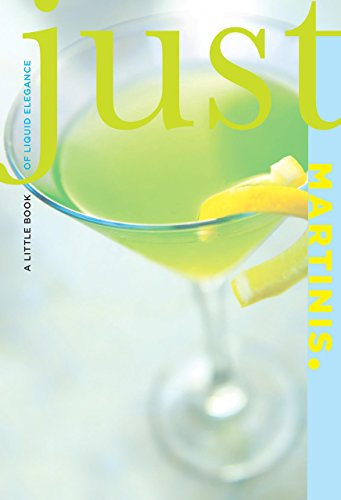 Just Martinis: A Little Book Of Liquid Elegance (Just (Lyons Press))
