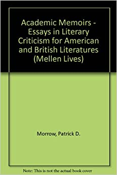 Academic Memoirs - Essays in Literary Criticism for American and British Literatures (Mellen Lives)