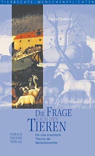 Die Frage Nach Den Tieren. Für Eine Erweiterte Theorie Der Menschenrechte. Tierrechte   Menschenpflichten Bd. 8