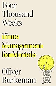 Four Thousand Weeks: Time Management for Mortals (English Edition)
