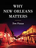 Front cover for the book Why New Orleans Matters by Tom Piazza