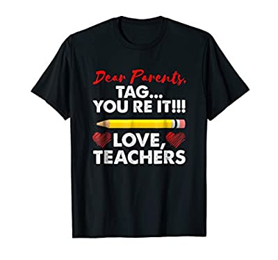 Dear Parents Tag You're It: Teacher Last Day of School Shirt