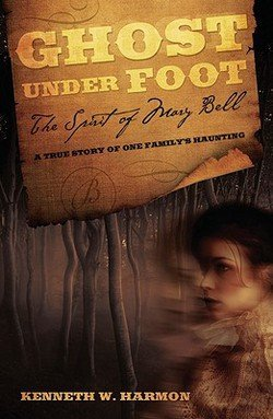 Ghost Under Foot : The Spirit of Mary Bell: A True Story of One Family's Haunting (Paperback)--by Kenneth W. Harmon [2012 Edition]