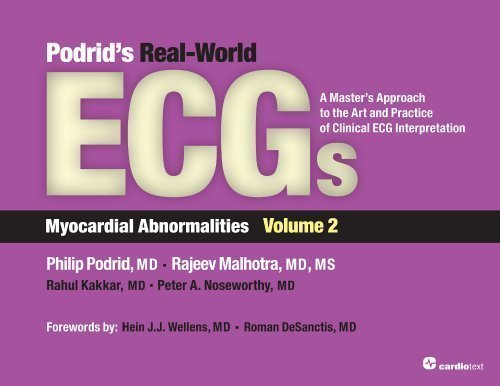 Podrid's Real-World ECGs: A Master's Approach to the Art and Practice of Clinical ECG Interpretation. Volume 2, Myocardial Abnormalities 1st (first) Edition by Philip Podrid published by Cardiotext Publishing (2013)