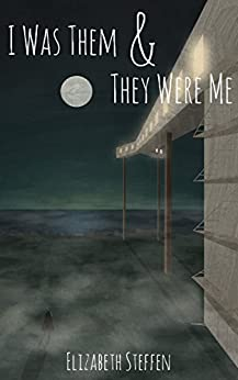I Was Them & They Were Me by [Steffen,Elizabeth]