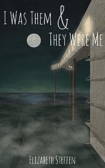 I Was Them & They Were Me by [Steffen,Elizabeth]