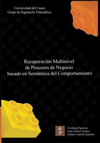 Recuperaci?n multinivel de procesos de negocio basada en sem?ntica del comportamiento (Spanish Edition) by Cristhian Figueroa (2012-04-30)