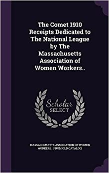 The Comet 1910 Receipts Dedicated to The National League by The Massachusetts Association of Women Workers..
