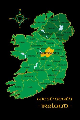 Westmeath Ireland County Map Irish Travel Journal: Republic of Ireland Notebook 6 x 9 Lined Unlined Diary Family Heritage Celtic Gift