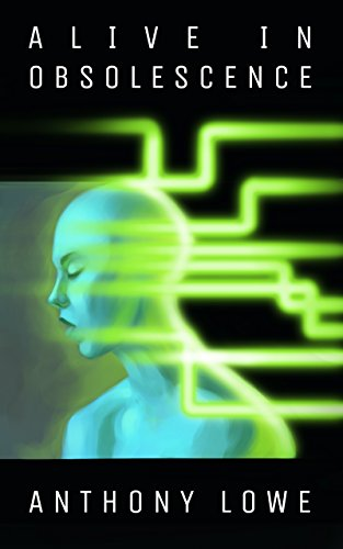 Alive in Obsolescence: A Cyberpunk Short Story