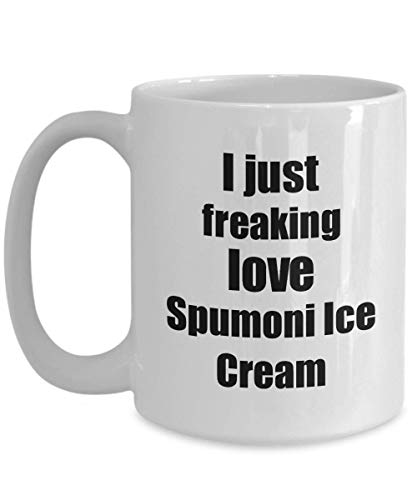 Spumoni Ice Cream Lover Mug I Just Freaking Love Funny Gift Idea For Foodie Coffee Tea Cup 15 oz